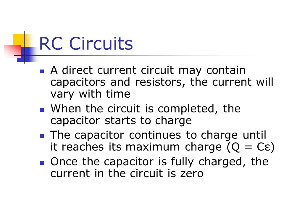 RC Circuits A direct current circuit may contain capacitors and resistors, the current will vary with time.