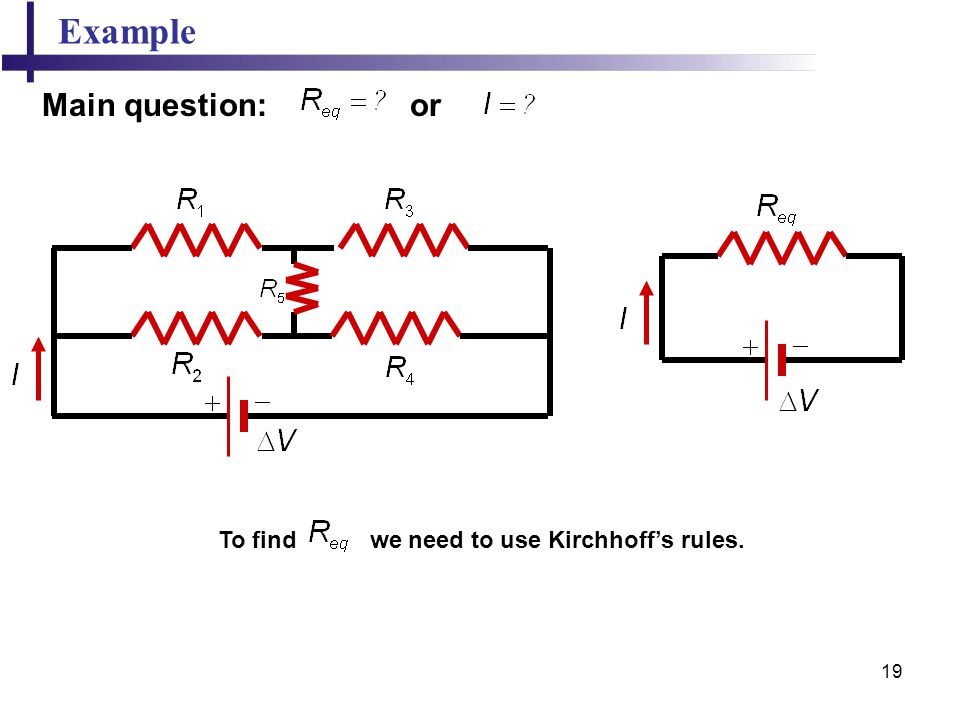 Example Main question: or To find we need to use Kirchhoff's rules.