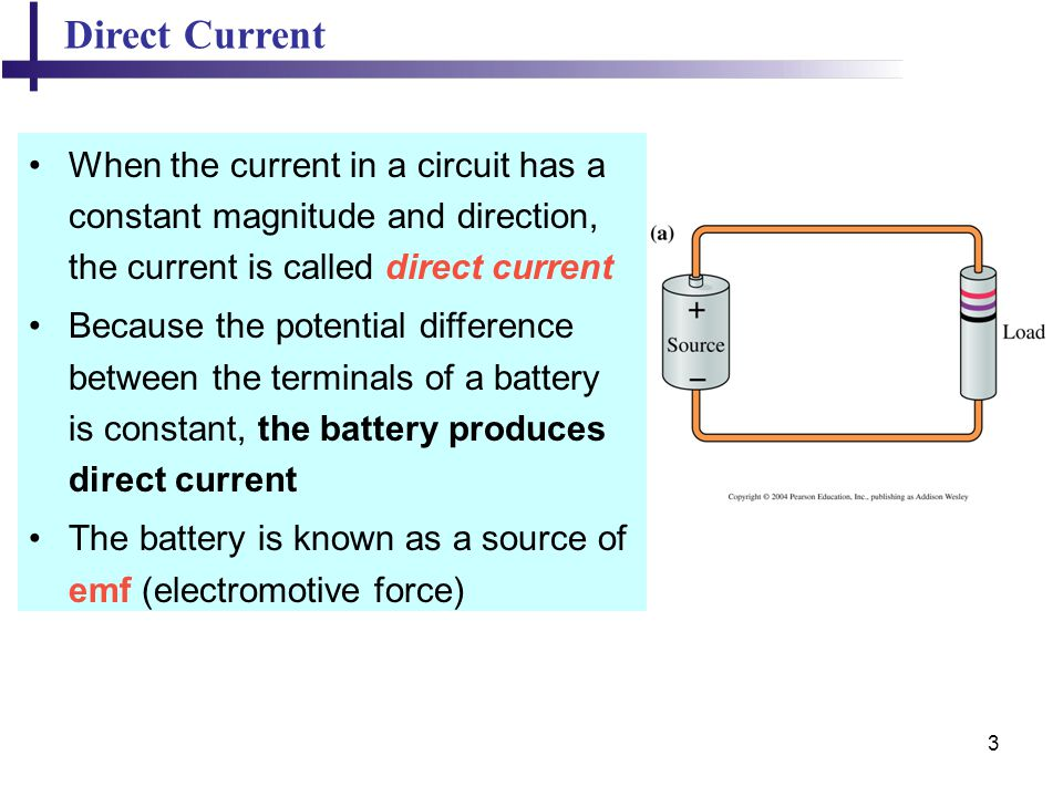 Direct Current When the current in a circuit has a constant magnitude and direction, the current is called direct current.