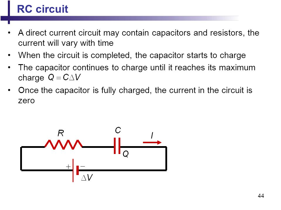 RC circuit A direct current circuit may contain capacitors and resistors, the current will vary with time.