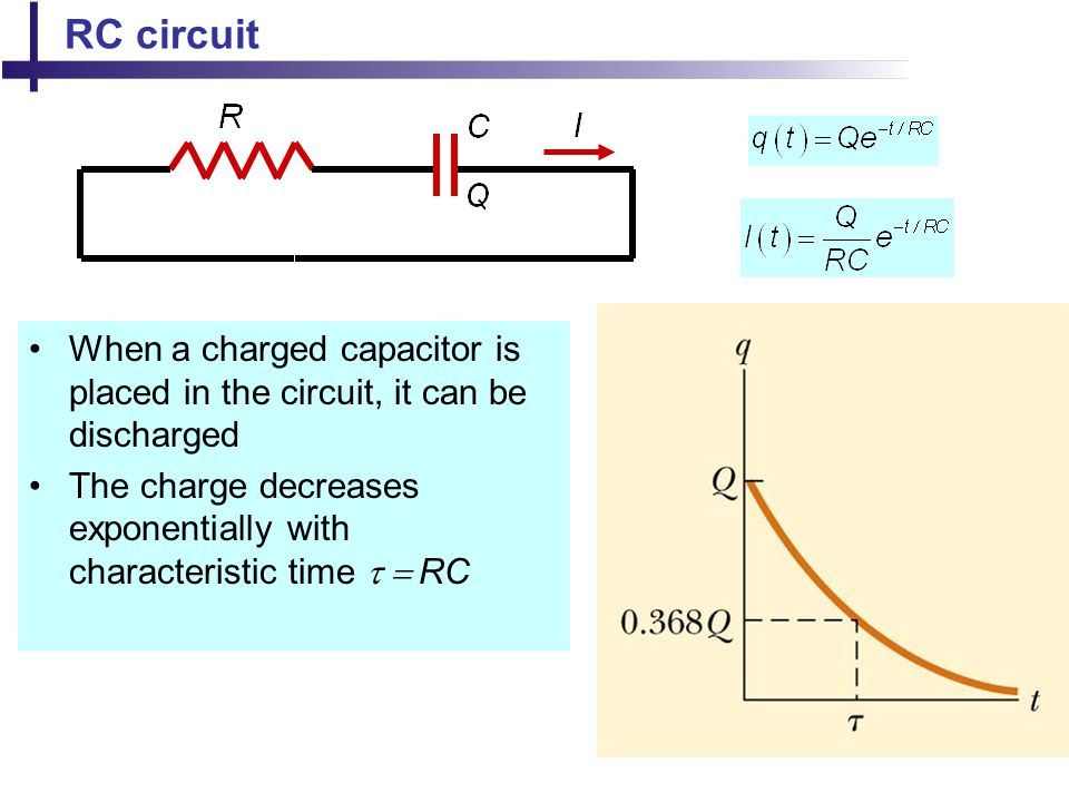 RC circuit When a charged capacitor is placed in the circuit, it can be discharged.