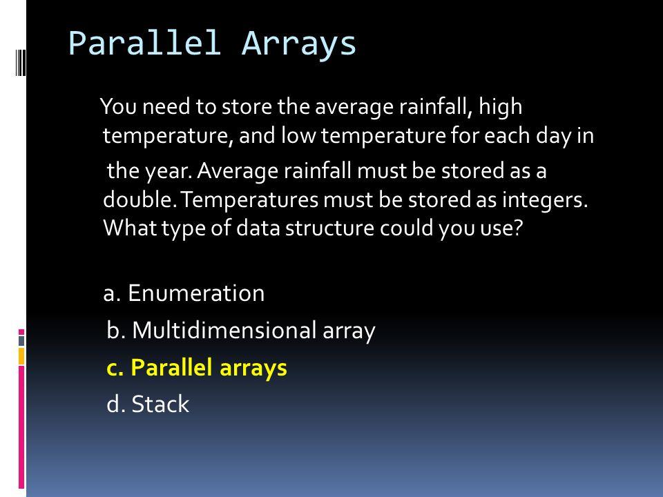 Parallel Arrays b. Multidimensional array c. Parallel arrays d. Stack