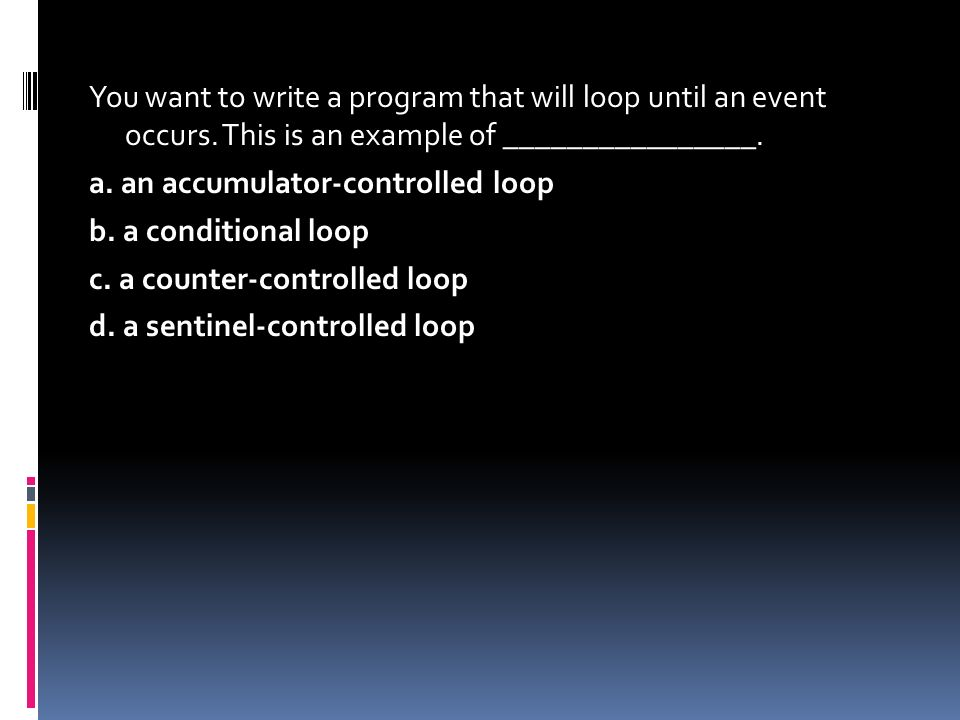 You want to write a program that will loop until an event occurs