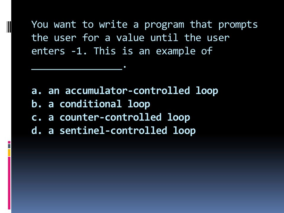 You want to write a program that prompts the user for a value until the user enters -1.