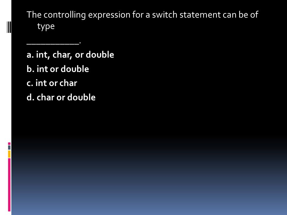 The controlling expression for a switch statement can be of type ___________.