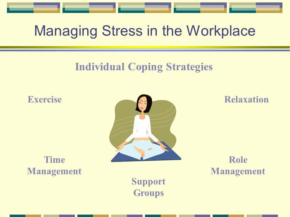 stress management at the workplace One can weave ones own tapestry of stress management methods, designing practices that are individual and work for you.