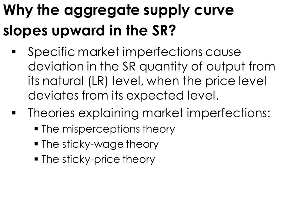 Why the aggregate supply curve slopes upward in the SR
