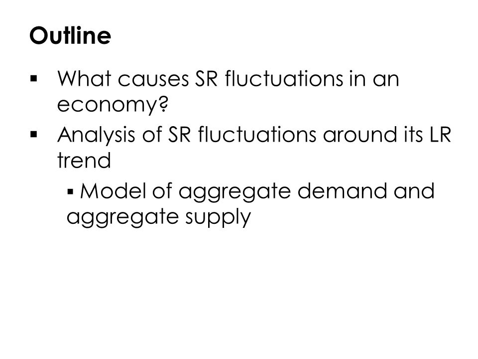 Outline What causes SR fluctuations in an economy
