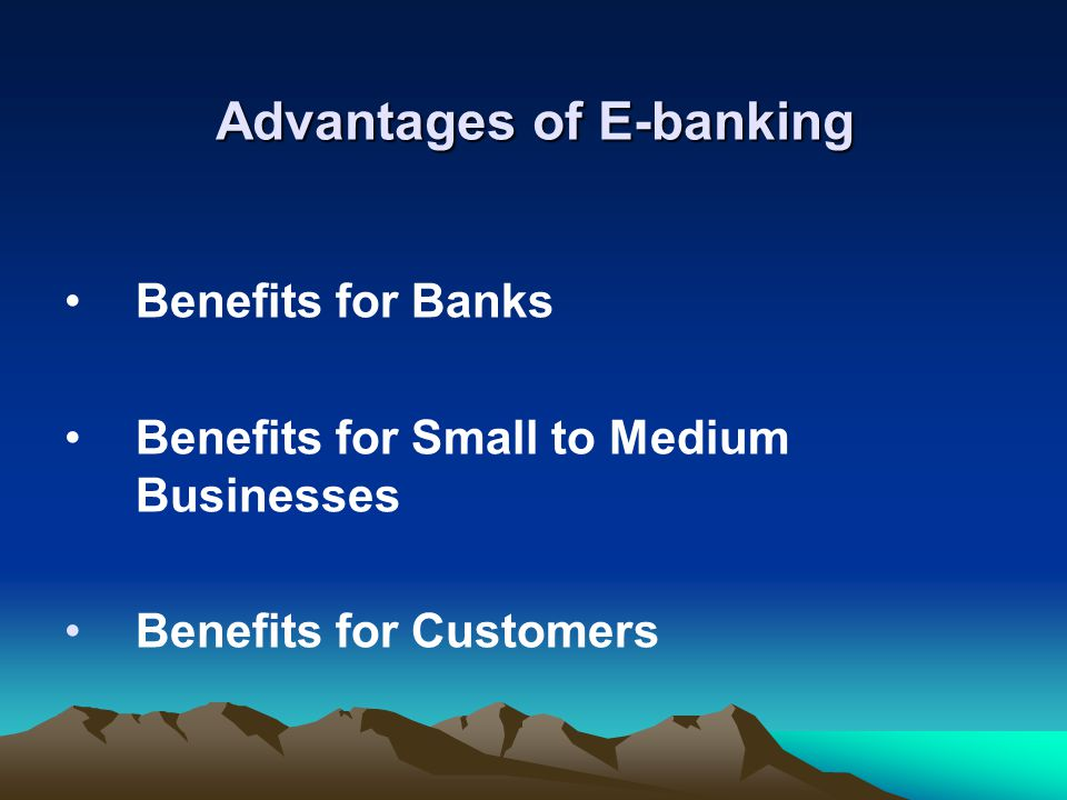 the advantages of online banking Online banking, also known as internet banking there are some advantages to using e-banking both for banks and customers: permanent access to the bank.