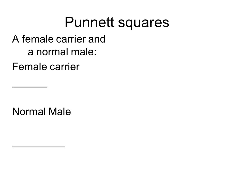 Punnett squares A female carrier and a normal male: Female carrier