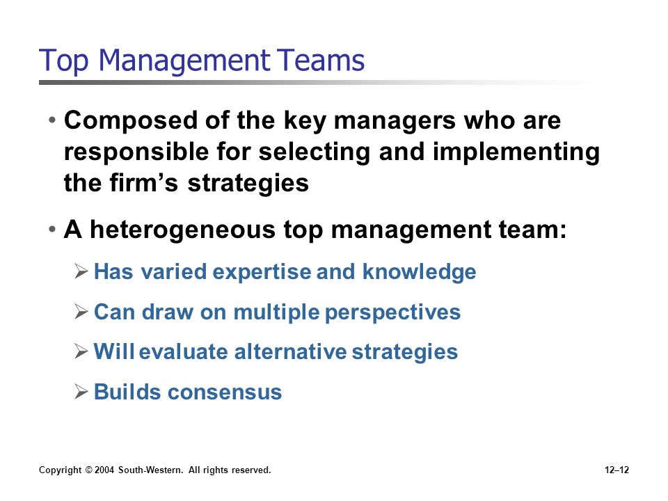 Top Management Teams Composed of the key managers who are responsible for selecting and implementing the firm's strategies.