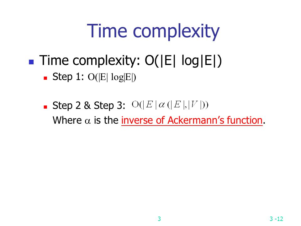 Time complexity Time complexity: O(|E| log|E|) Step 1: O(|E| log|E|)