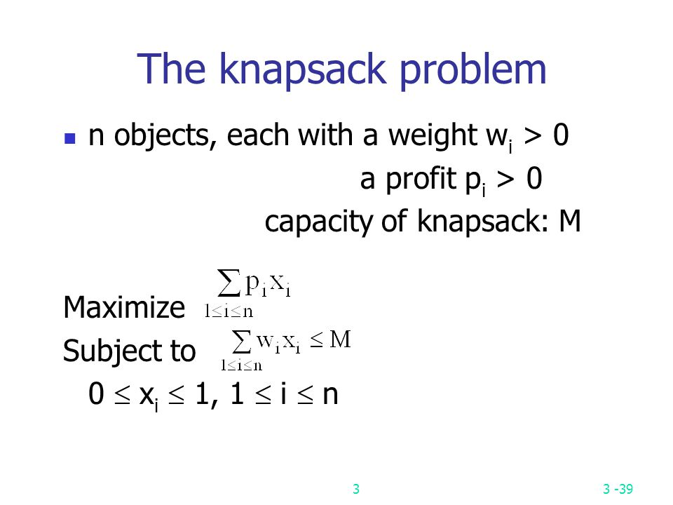 The knapsack problem n objects, each with a weight wi > 0