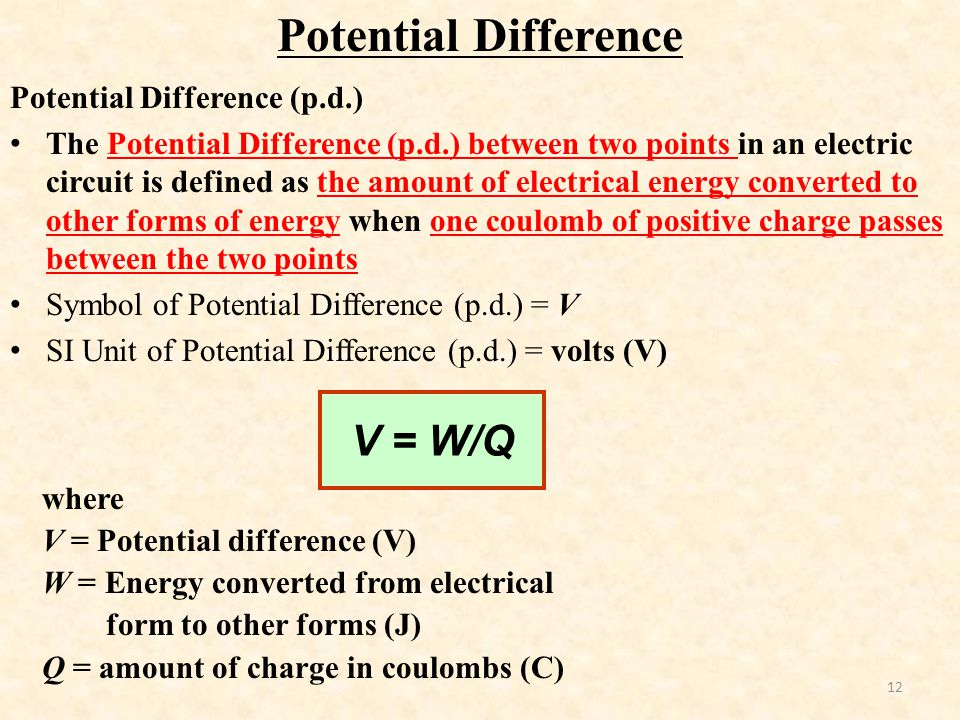 Potential Difference V = W/Q Potential Difference (p.d.)