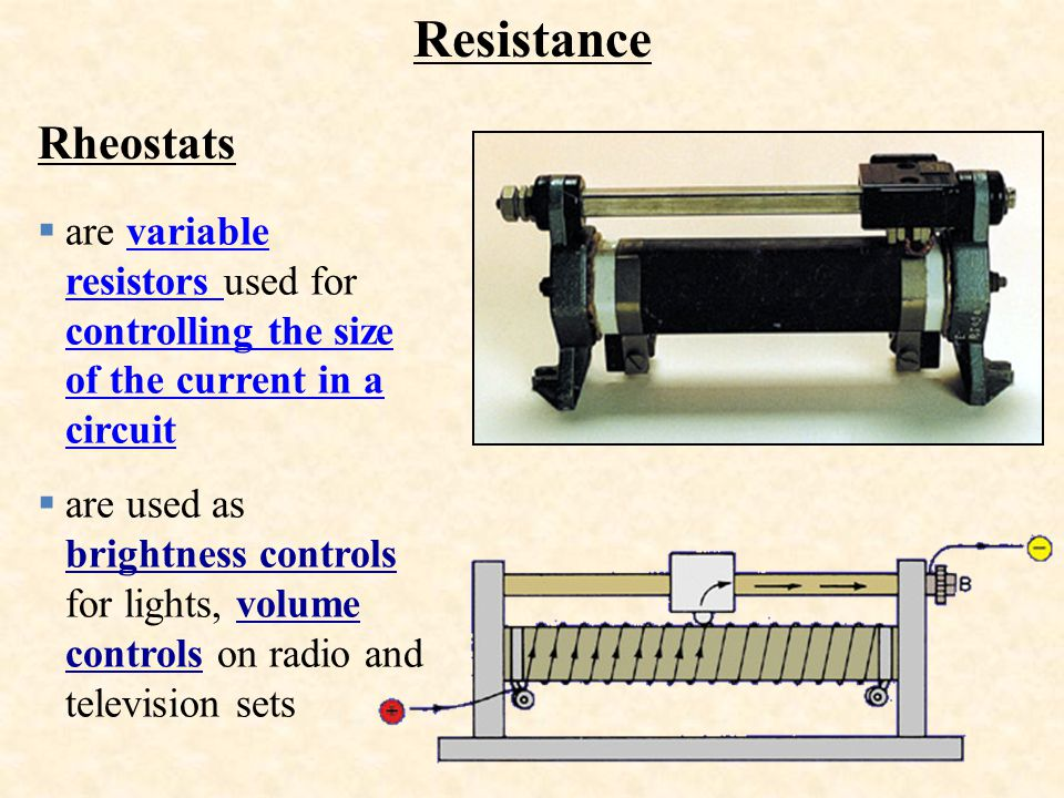 Resistance Rheostats. are variable resistors used for controlling the size of the current in a circuit.