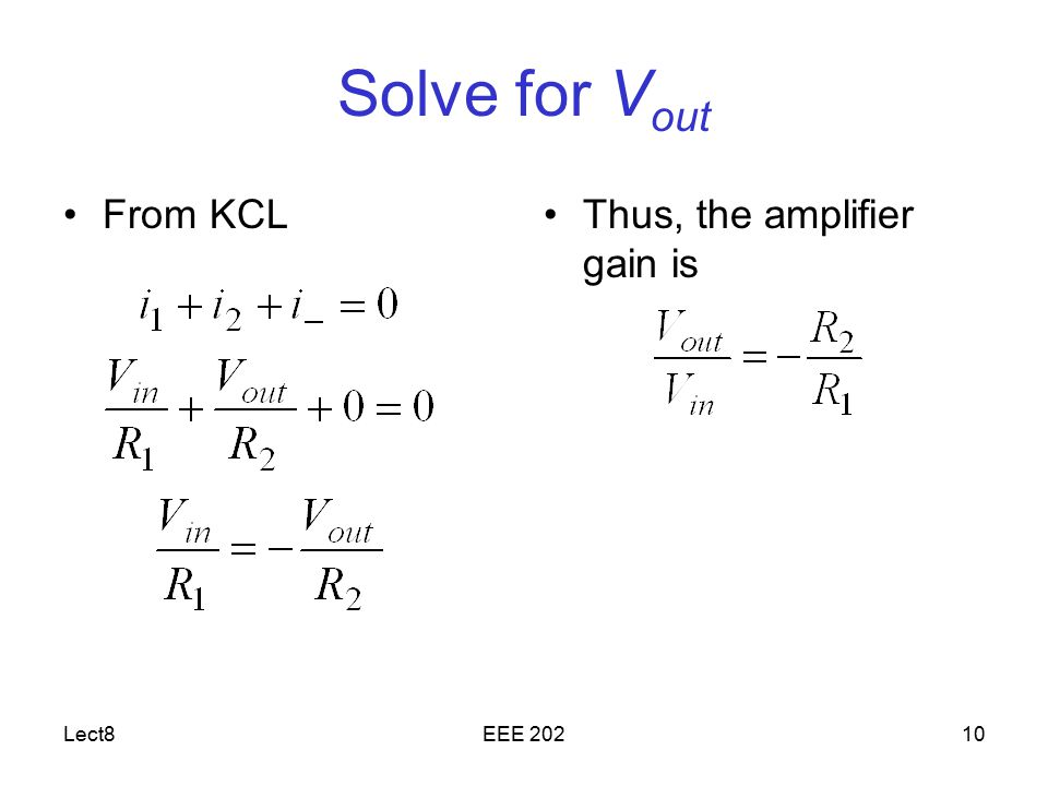 Solve for Vout From KCL Thus, the amplifier gain is Lect8 EEE 202