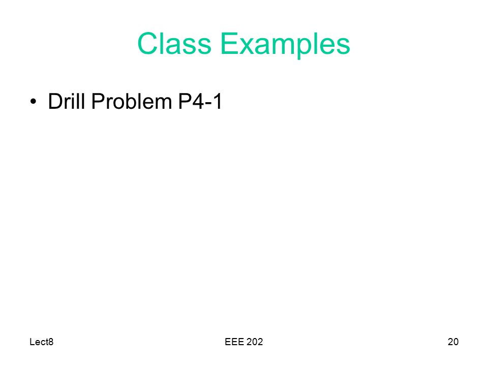 Class Examples Drill Problem P4-1 Lect8 EEE 202
