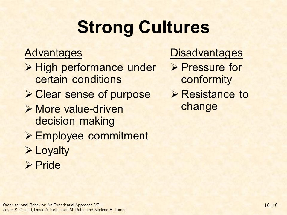 Strong Cultures Advantages High performance under certain conditions