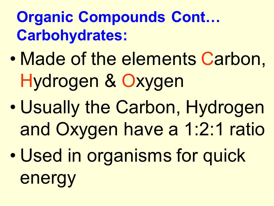 Organic Compounds Cont… Carbohydrates: