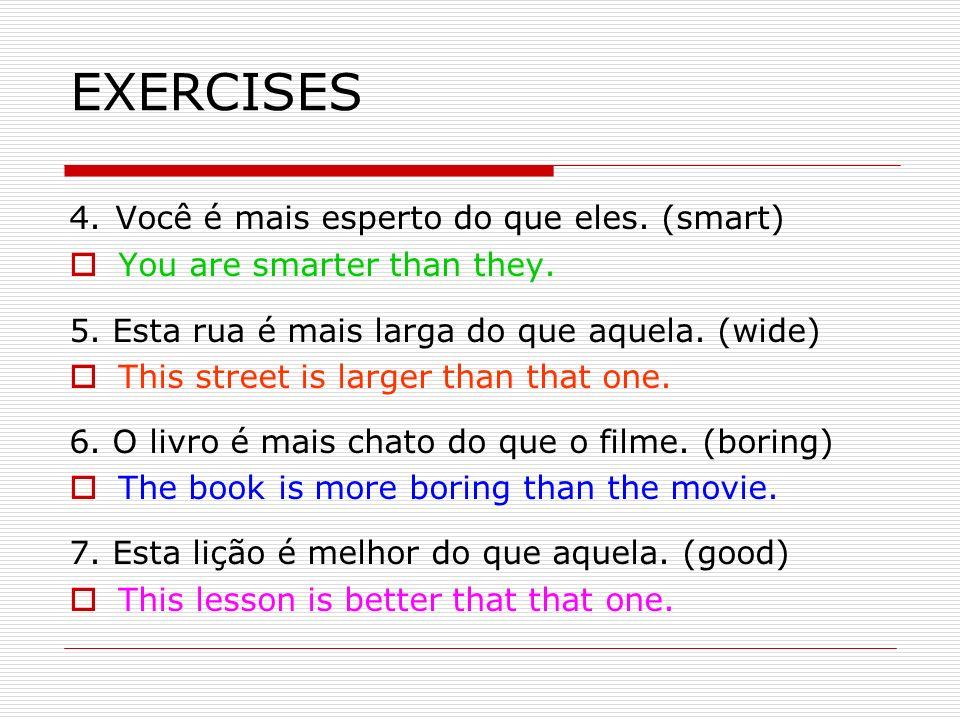 EXERCISES 4. Você é mais esperto do que eles. (smart)