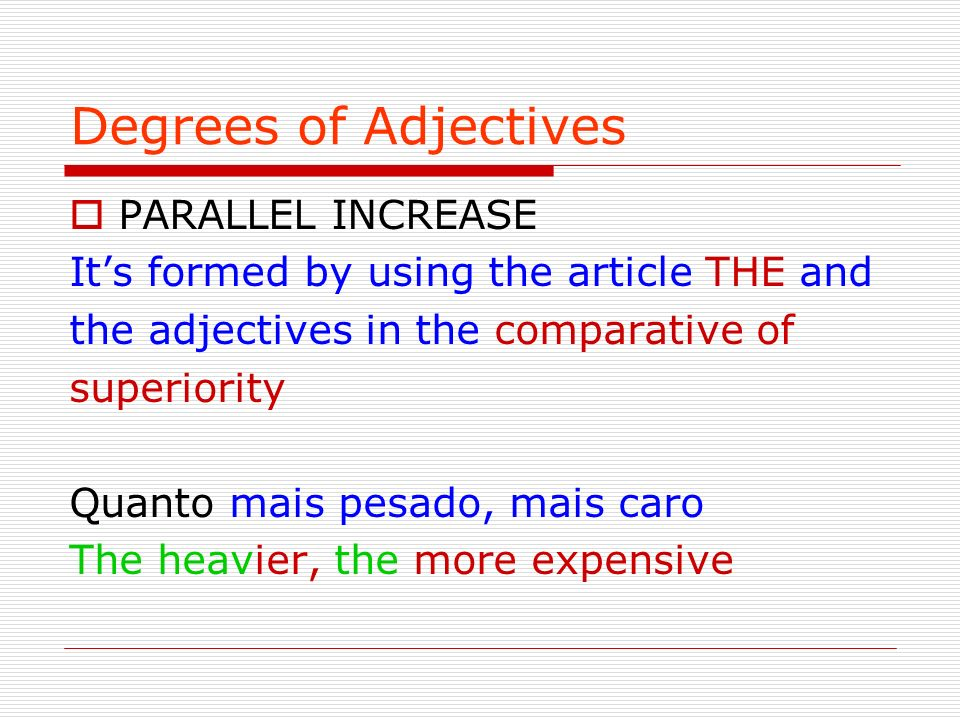 Degrees of Adjectives PARALLEL INCREASE