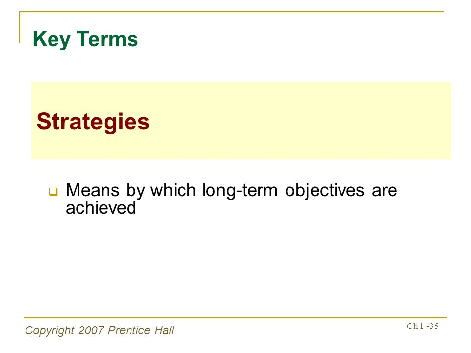 Key Terms Strategies Means by which long-term objectives are achieved