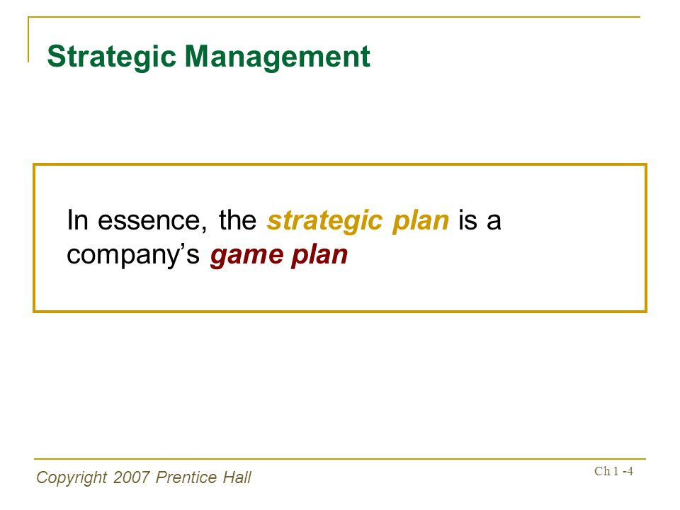 Strategic Management In essence, the strategic plan is a company's game plan.