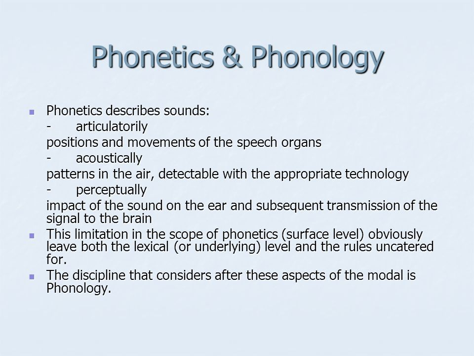 Phonetics & Phonology Phonetics describes sounds: - articulatorily