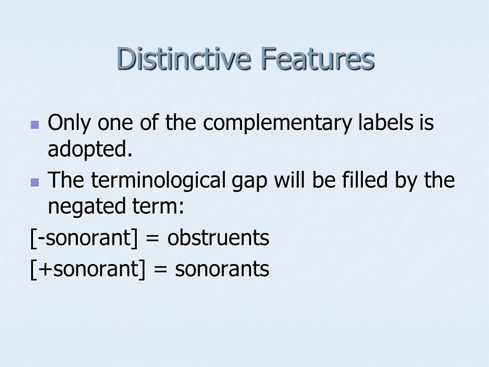 Distinctive Features Only one of the complementary labels is adopted.