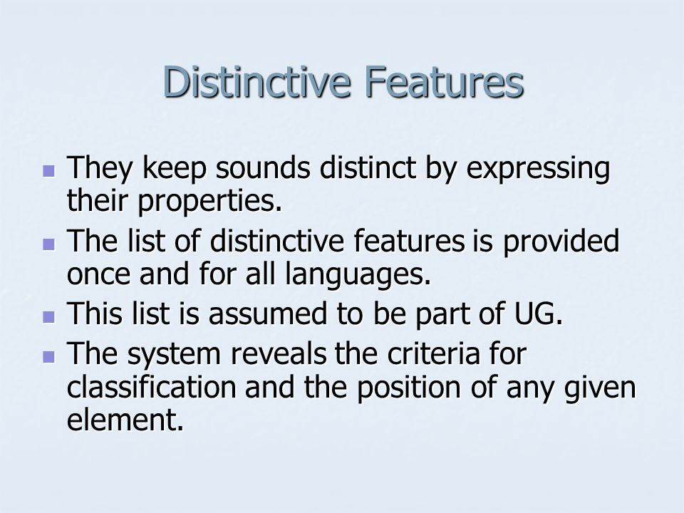 Distinctive Features They keep sounds distinct by expressing their properties.