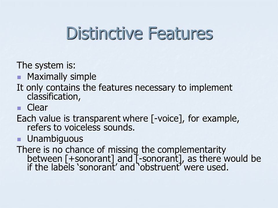 Distinctive Features The system is: Maximally simple