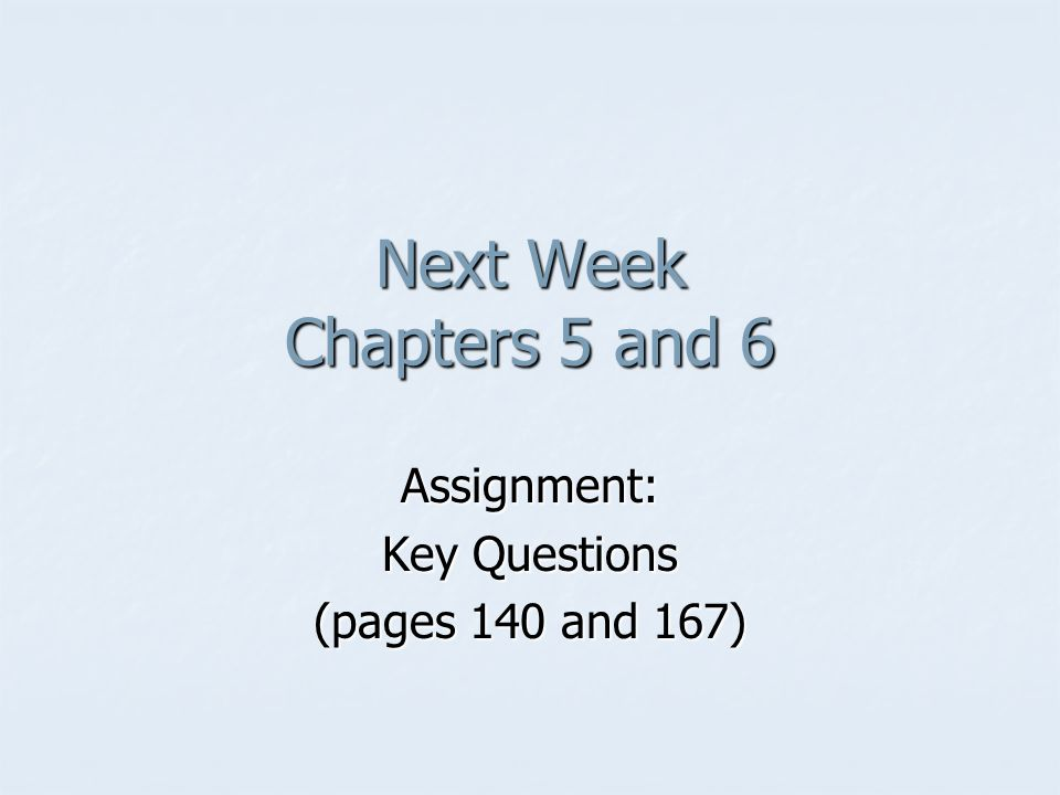 Assignment: Key Questions (pages 140 and 167)
