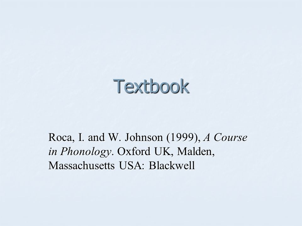 Textbook Roca, I. and W. Johnson (1999), A Course in Phonology.