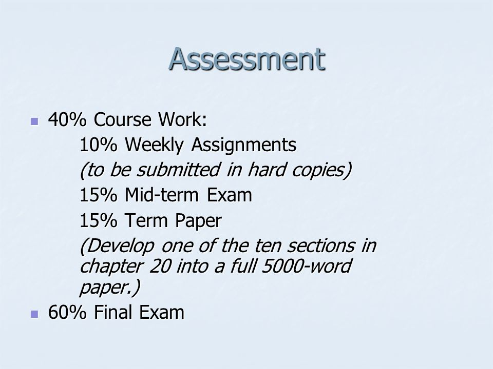 Assessment 40% Course Work: 10% Weekly Assignments