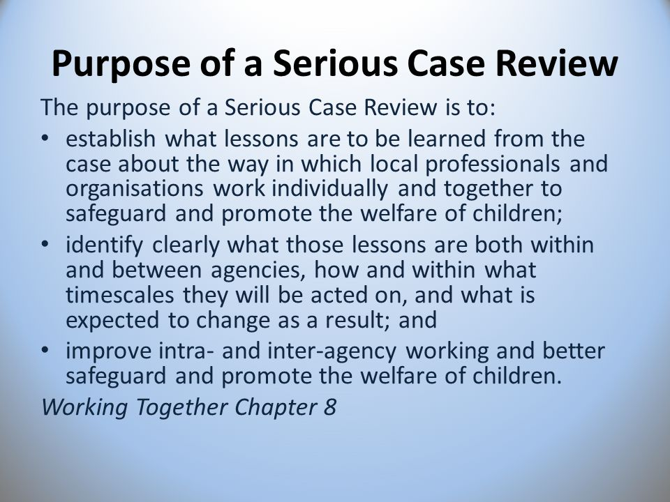 serious case review Child e serious case review - brighton & hove lscb page 3 a introduction 1 why this case is being reviewed 11 brighton & hove safeguarding children board (bhscb) agreed to conduct a serious case.