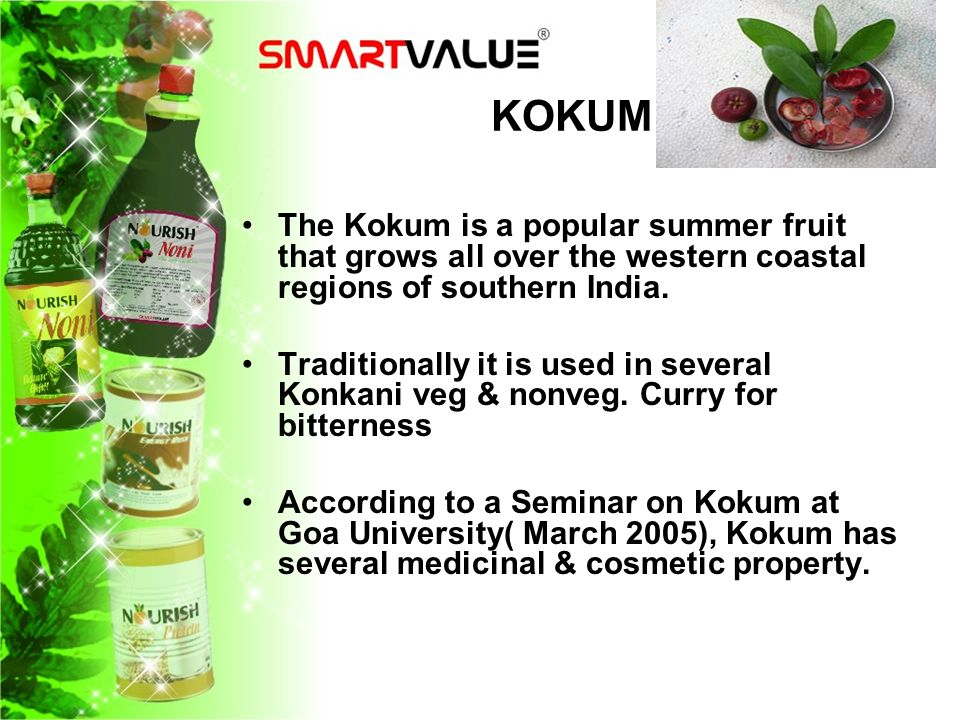 KOKUM The Kokum is a popular summer fruit that grows all over the western coastal regions of southern India.