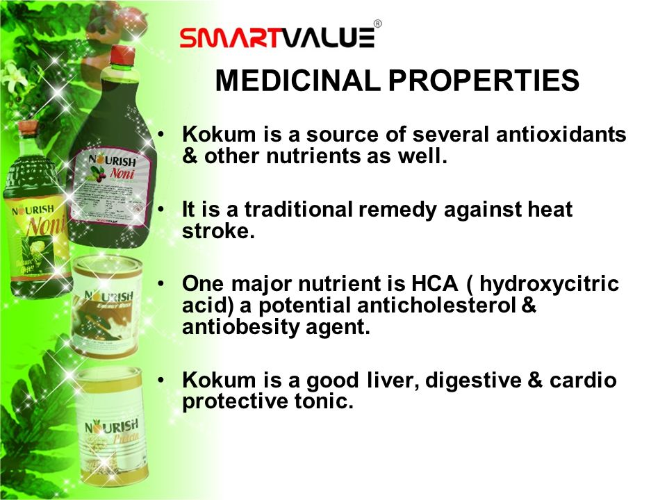 MEDICINAL PROPERTIES Kokum is a source of several antioxidants & other nutrients as well. It is a traditional remedy against heat stroke.