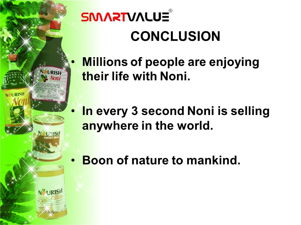 CONCLUSION Millions of people are enjoying their life with Noni.