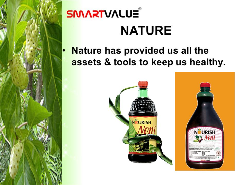 NATURE Nature has provided us all the assets & tools to keep us healthy.