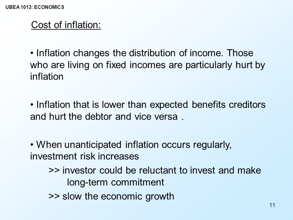 Cost of inflation: Inflation changes the distribution of income. Those who are living on fixed incomes are particularly hurt by inflation.