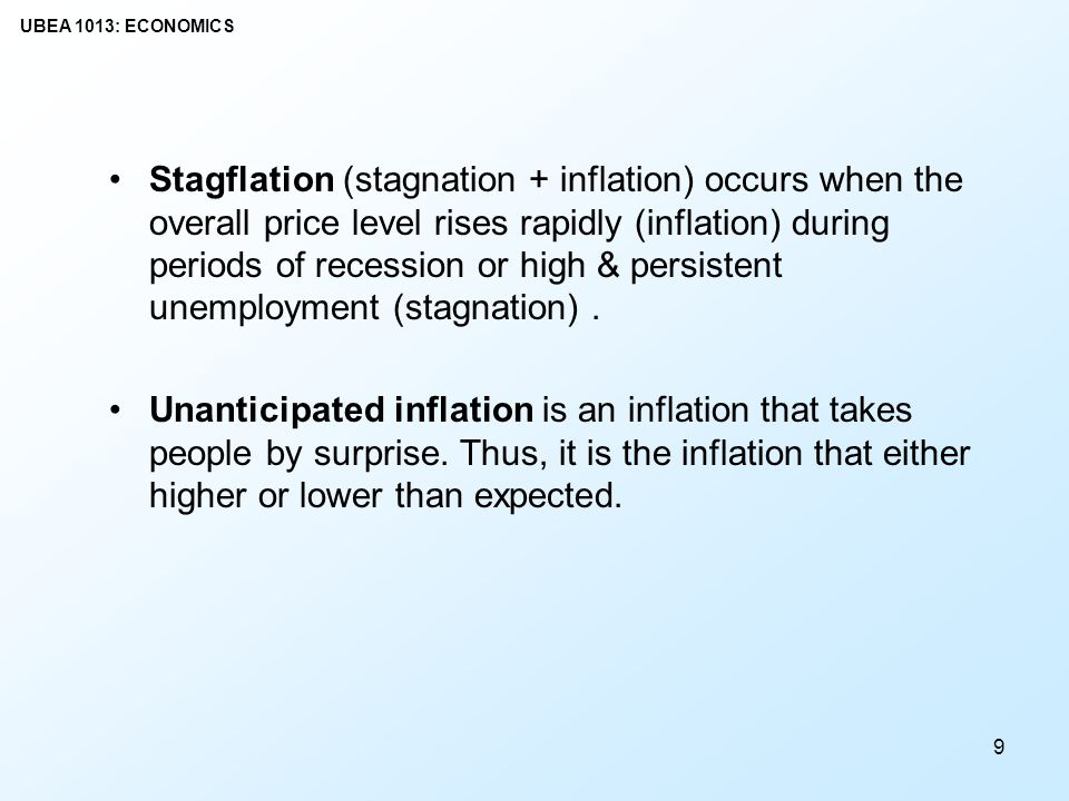Stagflation (stagnation + inflation) occurs when the overall price level rises rapidly (inflation) during periods of recession or high & persistent unemployment (stagnation) .