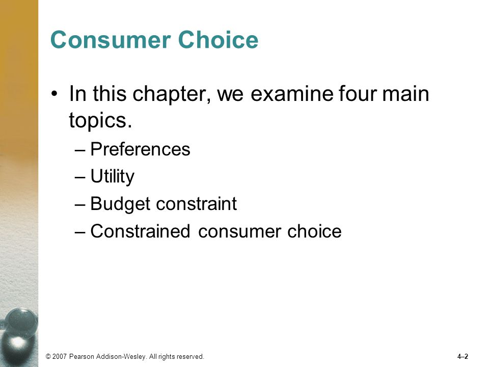Consumer Choice In this chapter, we examine four main topics.