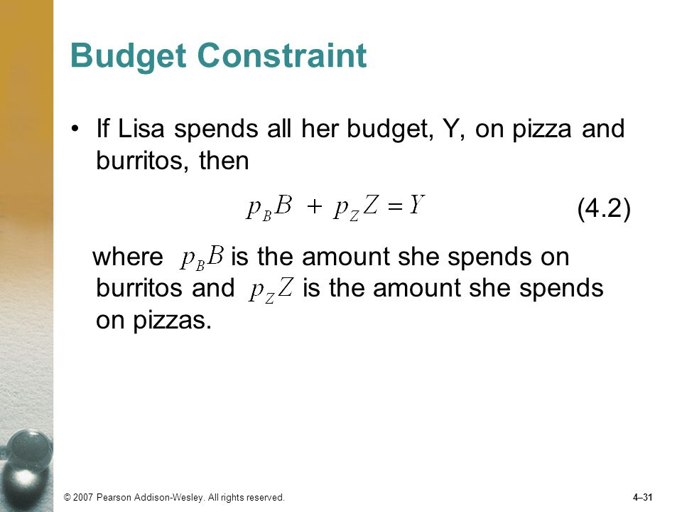 Budget Constraint If Lisa spends all her budget, Y, on pizza and burritos, then. (4.2)