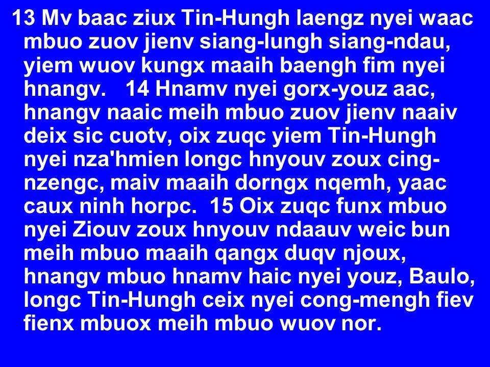 13 Mv baac ziux Tin-Hungh laengz nyei waac mbuo zuov jienv siang-lungh siang-ndau, yiem wuov kungx maaih baengh fim nyei hnangv.
