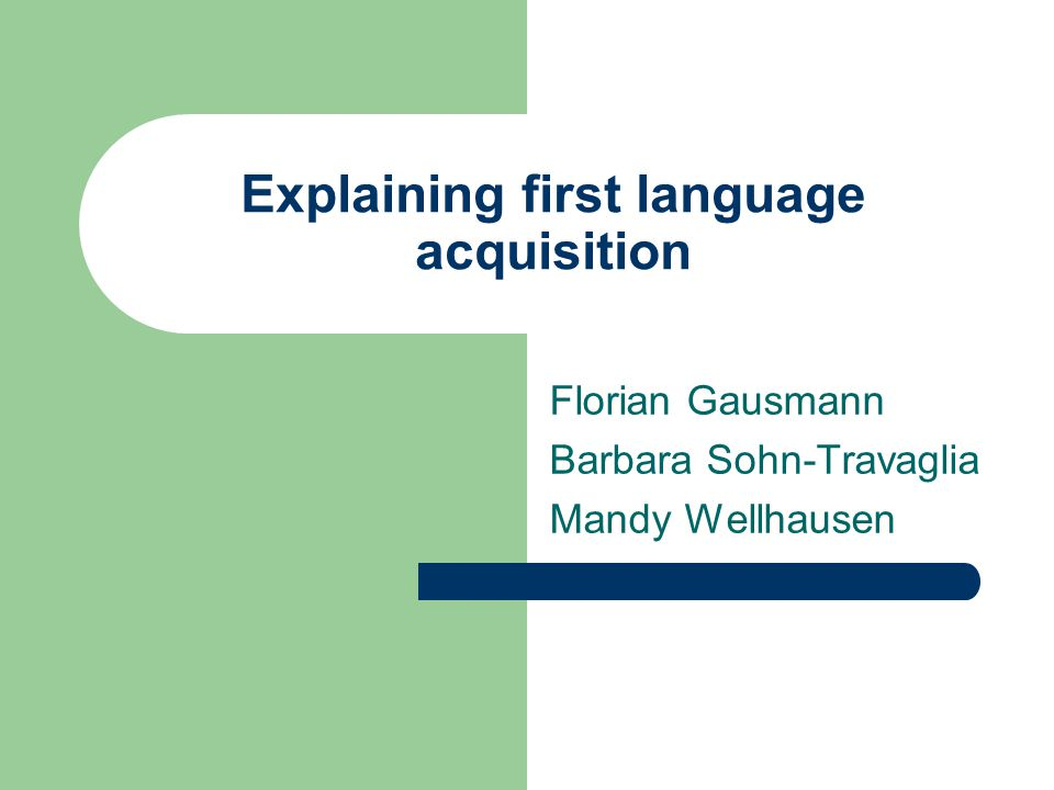 an essay explaining first language acquisition Raymond hickey first and second language acquisition: a brief comparison page 2 of 2 think consciously about how to move the pieces an unconscious activity, apart from.