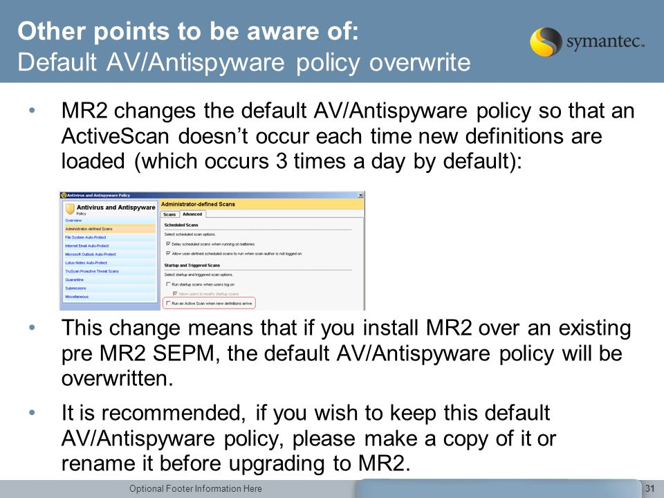 Other points to be aware of: Default AV/Antispyware policy overwrite