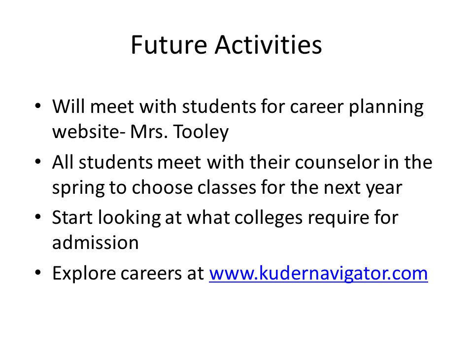 Future Activities Will meet with students for career planning website- Mrs. Tooley.