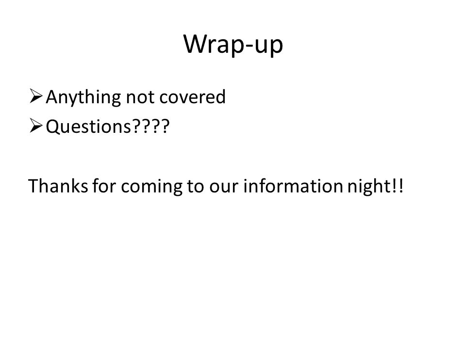 Wrap-up Anything not covered Questions