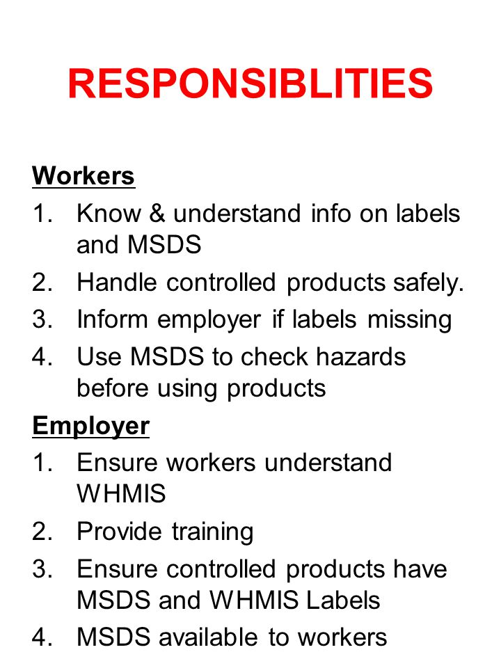 RESPONSIBLITIES Workers Know & understand info on labels and MSDS