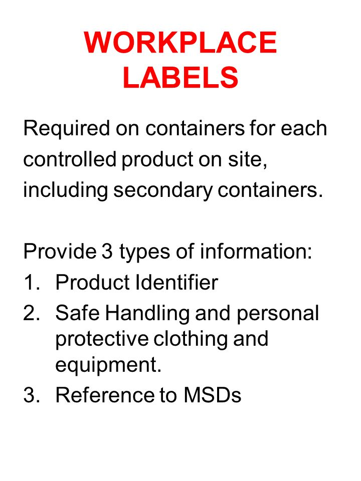 WORKPLACE LABELS Required on containers for each